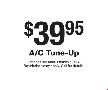 $39.95 A/C Tune-Up. Limited time offer. Expires 6-9-17. Restrictions may apply. Call for details.