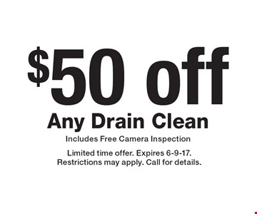 $50 off Any Drain Clean Includes Free Camera Inspection. Limited time offer. Expires 6-9-17.Restrictions may apply. Call for details.