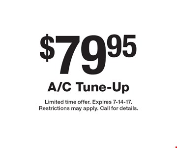 $79.95 A/C Tune-Up. Limited time offer. Expires 7-14-17. Restrictions may apply. Call for details.