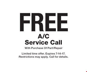 Free A/C service call with purchase of part/repair. Limited time offer. Expires 7-14-17. Restrictions may apply. Call for details.