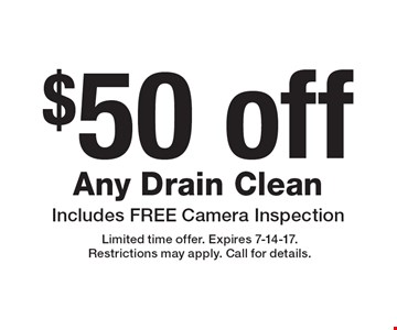 $50 off Any Drain Clean, Includes FREE Camera Inspection . Limited time offer. Expires 7-14-17. Restrictions may apply. Call for details.