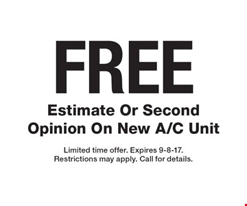 FREE Estimate Or Second Opinion On New A/C Unit. Limited time offer. Expires 9-8-17.Restrictions may apply. Call for details.