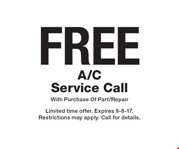 FREE A/C Service Call With Purchase Of Part/Repair. Limited time offer. Expires 9-8-17. Restrictions may apply. Call for details.