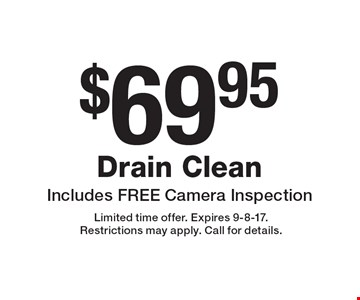 $69.95 Drain Clean. Includes FREE Camera Inspection . Limited time offer. Expires 9-8-17.Restrictions may apply. Call for details.