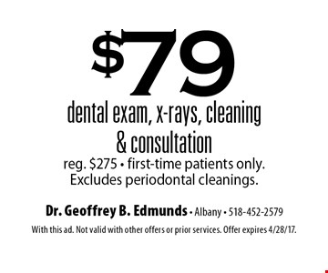 $79 dental exam, x-rays, cleaning & consultation. Reg. $275, First-time patients only. Excludes periodontal cleanings. With this ad. Not valid with other offers or prior services. Offer expires 4/28/17.