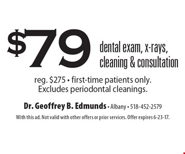$79 dental exam, x-rays, cleaning & consultation reg. $275 - first-time patients only. Excludes periodontal cleanings.. With this ad. Not valid with other offers or prior services. Offer expires 6-23-17.