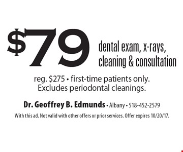 $79 dental exam, x-rays, cleaning & consultation reg. $275 - first-time patients only. Excludes periodontal cleanings. With this ad. Not valid with other offers or prior services. Offer expires 10/20/17.