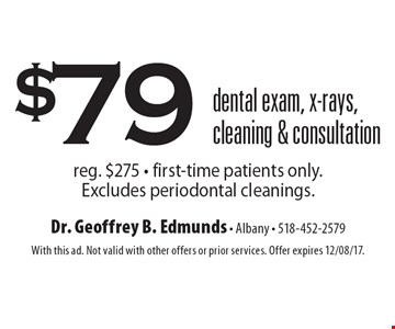 $79 dental exam, x-rays, cleaning & consultation reg. $275 - first-time patients only. Excludes periodontal cleanings. With this ad. Not valid with other offers or prior services. Offer expires 12/08/17.