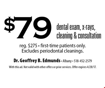 $79 dental exam, x-rays, cleaning & consultation reg. $275 - first-time patients only. Excludes periodontal cleanings.. With this ad. Not valid with other offers or prior services. Offer expires 4/28/17.