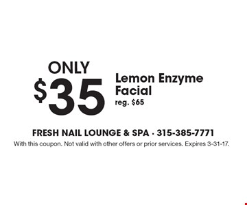 only $35 Lemon Enzyme Facial. Reg. $65. With this coupon. Not valid with other offers or prior services. Expires 3-31-17.