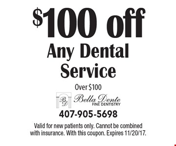 $100 off Any Dental Service Over $100. Valid for new patients only. Cannot be combined with insurance. With this coupon. Expires 11/20/17.