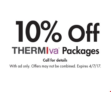 10% Off THERMIva Packages. Call for details. With ad only. Offers may not be combined. Expires 4/7/17.