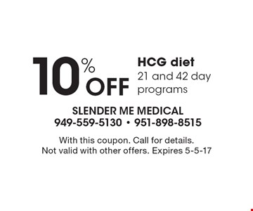 10% Off HCG diet. 21 and 42 day programs. With this coupon. Call for details. Not valid with other offers. Expires 5-5-17