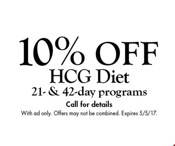 10% off HCG diet. 21- & 42-day programs. Call for details. With ad only. Offers may not be combined. Expires 5/5/17.