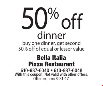 50% off dinner buy one dinner, get second 50% off of equal or lesser value. With this coupon. Not valid with other offers. Offer expires 8-31-17.