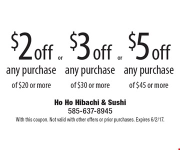 $3 off any purchase of $30 or more. $2 off any purchase of $20 or more. $5 off any purchase of $45 or more. With this coupon. Not valid with other offers or prior purchases. Expires 6/2/17.