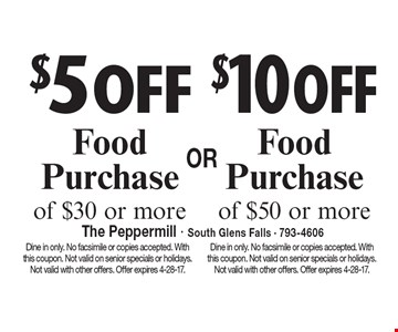 $10 off Food Purchase of $50 or more OR $5 off Food Purchase of $30 or more. Dine in only. No facsimile or copies accepted. With this coupon. Not valid on senior specials or holidays. Not valid with other offers. Offer expires 4-28-17.