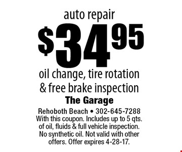auto repair $34.95 oil change, tire rotation & free brake inspection. With this coupon. Includes up to 5 qts. of oil, fluids & full vehicle inspection. No synthetic oil. Not valid with other offers. Offer expires 4-28-17.