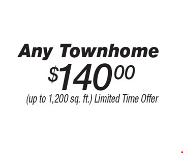$140 Any Townhome. (up to 1,200 sq. ft.) Limited Time Offer