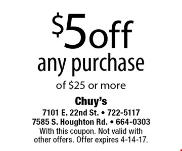 $5 off any purchase of $25 or more. With this coupon. Not valid with other offers. Offer expires 4-14-17.
