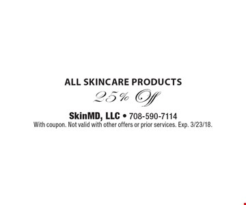 25% Off all skincare products. With coupon. Not valid with other offers or prior services. Exp. 3/23/18.