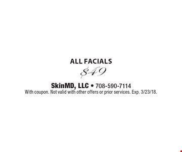 $49 all facials. With coupon. Not valid with other offers or prior services. Exp. 3/23/18.