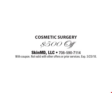 $500 Off cosmetic surgery. With coupon. Not valid with other offers or prior services. Exp. 3/23/18.