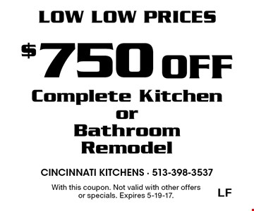 LOW LOW PRICES $750 Off Complete Kitchen or Bathroom Remodel. With this coupon. Not valid with other offersor specials. Expires 5-19-17.