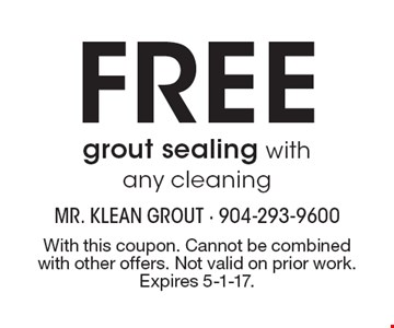 Free grout sealing with any cleaning. With this coupon. Cannot be combined with other offers. Not valid on prior work. Expires 5-1-17.