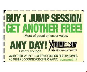 Buy 1 Jump session Get another Free any day Must of equal or lesser valuelimit 1 coupon