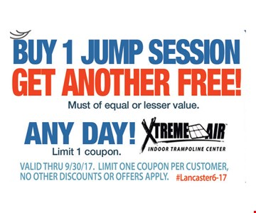 Buy 1 jump session, get another free! Must be of equal or lesser value. Valid thru 9/30/17. Limit one coupon per customer, no other discounts apply. #Lancaster6-17