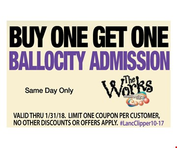 Buy one get one ballocity admission. same day only. valid thru 1/31/18. limit one coupon per customer, no other discounts apply. #LancClipper10-17