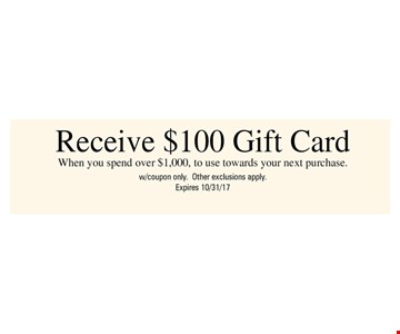 Receive $100 Gift Card -When you spend $1,000.00 to use towards your next purchase