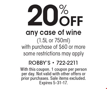 20% OFF any case of wine (1.5L or 750ml) with purchase of $60 or more. Some restrictions may apply. With this coupon. 1 coupon per person per day. Not valid with other offers or prior purchases. Sale items excluded. Expires 5-31-17.