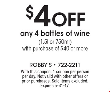 $4 OFF any 4 bottles of wine(1.5l or 750ml) with purchase of $40 or more. With this coupon. 1 coupon per person per day. Not valid with other offers or prior purchases. Sale items excluded. Expires 5-31-17.