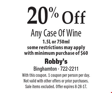 20% Off Any Case Of Wine 1.5L or 750ml. some restrictions may apply. with minimum purchase of $60. With this coupon. 1 coupon per person per day. Not valid with other offers or prior purchases. Sale items excluded. Offer expires 8-28-17.