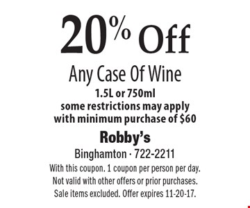 20% Off Any Case Of Wine 1.5L or 750ml. Some restrictions may apply. With minimum purchase of $60. With this coupon. 1 coupon per person per day. Not valid with other offers or prior purchases. Sale items excluded. Offer expires 11-20-17.