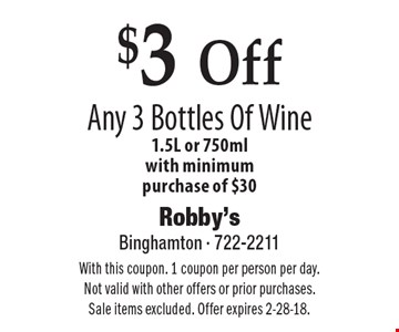 $3 Off Any 3 Bottles Of Wine 1.5L or 750ml. With minimum purchase of $30. With this coupon. 1 coupon per person per day. Not valid with other offers or prior purchases. Sale items excluded. Offer expires 2-28-18.