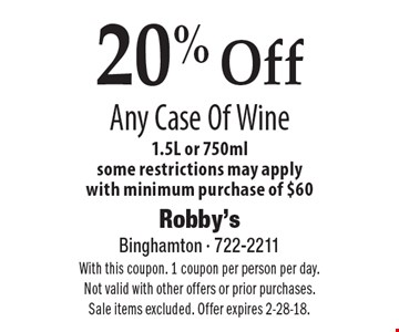 20% Off Any Case Of Wine 1.5L or 750ml. Some restrictions may apply. With minimum purchase of $60. With this coupon. 1 coupon per person per day. Not valid with other offers or prior purchases. Sale items excluded. Offer expires 2-28-18.