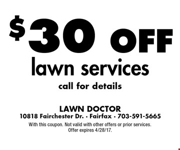 $30 off lawn services call for details. With this coupon. Not valid with other offers or prior services. Offer expires 4/28/17.