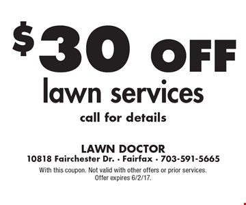 $30 Off lawn services call for details. With this coupon. Not valid with other offers or prior services. Offer expires 6/2/17.