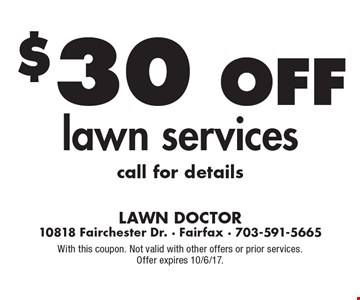 $30 Off lawn services call for details. With this coupon. Not valid with other offers or prior services. 