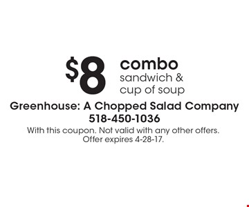 $8 combo sandwich & cup of soup. With this coupon. Not valid with any other offers. Offer expires 4-28-17.