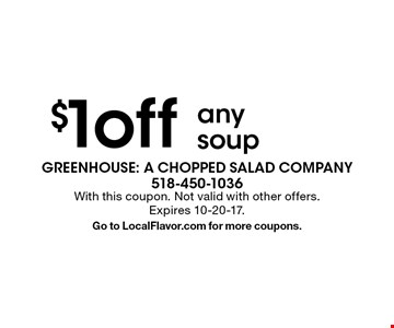 $1 off any soup. With this coupon. Not valid with other offers. Expires 10-20-17. Go to LocalFlavor.com for more coupons.