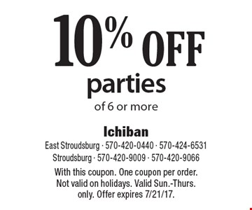 10% OFF parties of 6 or more. With this coupon. One coupon per order. Not valid on holidays. Valid Sun.-Thurs. only. Offer expires 7/21/17.