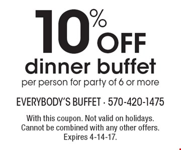 10% off dinner buffet per person for party of 6 or more. With this coupon. Not valid on holidays. Cannot be combined with any other offers. Expires 4-14-17.