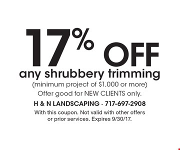 17% off any shrubbery trimming (minimum project of $1,000 or more) Offer good for NEW CLIENTS only. With this coupon. Not valid with other offers or prior services. Expires 9/30/17.