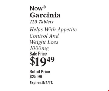 Now garcinia. 120 tablets helps with appetite control and weight loss. 1000mg. Sale price $19.49 & retail price $25.99. Expires 5/5/17.