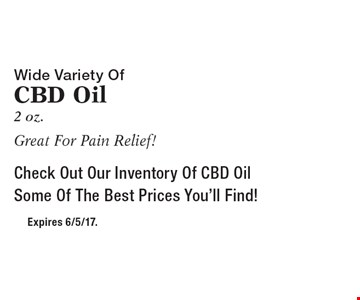 Wide Variety Of CBD Oil 2 oz.Great For Pain Relief! Check Out Our Inventory Of CBD Oil Some Of The Best Prices You'll Find! Expires 6/5/17.