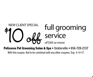 New client special. $10 off full grooming service of $45 or more. With this coupon. Not to be combined with any other coupons. Exp. 4-14-17.